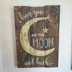 "Create an adorable ""I love you to the moon and back"" sign that measures 17x24. This would look whimsical and darling in a nursery, child's playroom, laundry room or bathroom!"