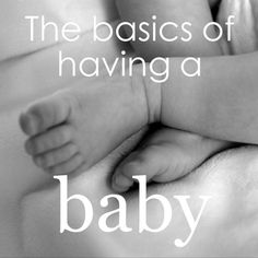 Top 10 Basics of Having a Baby - Natural Parenting Choices. An interesting read...may look into some of this in the future.