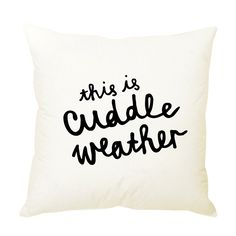 This is Cuddle Weather Cushion Cover Typography Cushions, Cute Cushions, Cuddling, Hand Lettering, Bed Pillows, Motivational Quotes, Weather, Words, Cover