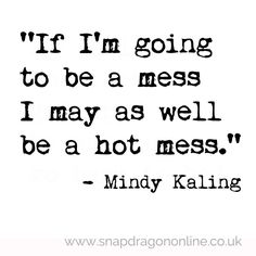 Quotes by Mindy Kaling Great Quotes, Quotes To Live By, Me Quotes, Funny Quotes, Inspirational Quotes, Sassy Quotes, Hot Mess Quotes, Cheeky Quotes, Motivational