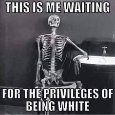 Excuse me...what privileges??? We've worked for every little thing we've ever gotten. That's not privilege, that's just striving for small successes in life. Everyone can do it! America really is (or WAS until obama took over) the land of opportunity. You just need to be WILLING TO WORK FOR IT!!! You can't expect things to be handled to you on a damned silver platter!