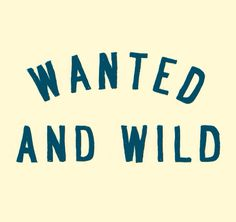 Wanted and Wild #livinglife