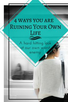 4 ways you are ruining your life