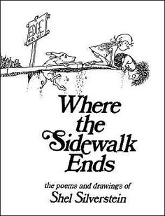 Where the Sidewalk Ends - Shel Silverstein. I would just leave the title there if I could but sadly I need to explain why this book is made of gold. I had a teacher who read a poem to us every day before class started. Its a great way to start the day.