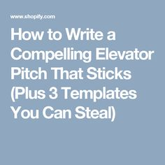 How To Write A Compelling Elevator Pitch That Sticks (Plus 3 Templates You  Can Steal