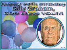 HAPPY 98TH BIRTHDAY BILLY GRAHAM!!!