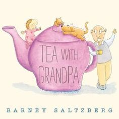 Perfect Picture Book Friday! Tea with Grandpa by Barney Saltzberg - plus a giveaway!