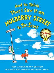 "(O) ""And to Think That I Saw It On Mulberry Street"" by Dr. Seuss. When I reread it as an adult, I finally understood why giraffes and Chinese jugglers and reindeer were going down Mulberry Street."