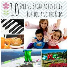 10 Spring Break Activities For You and the Kids-  There are several good ideas here.  I may try a few :)
