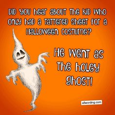 Did you hear about the kid who only had a tattered sheet for a Halloween costume? He went as the holey ghost! #ghostpuns