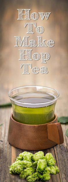 How to Make Hop Tea  ---  I had no idea this was even a thing, but I want to try it.