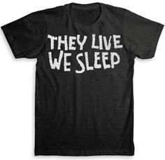 They Live.. T Shirt by StrangeLoveTees, $24.99