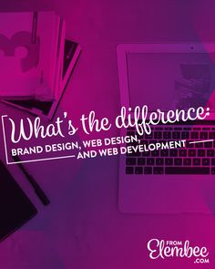 What's the difference: Brand design, web design, and web development