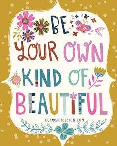 Be your own kind of