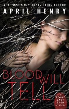 Blood Will Tell (Point Last Seen #2) by April Henry: June 16th 2015 by Henry Holt and Co. (BYR)