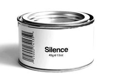 Silence,  I need a few cans of that