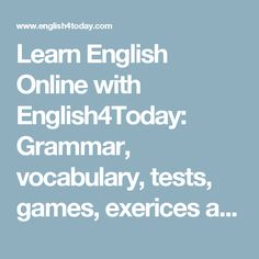 Learn English Online with English4Today: Grammar, vocabulary, tests, games, exerices and courses