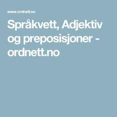 Språkvett, Adjektiv og preposisjoner - ordnett.no Grammar