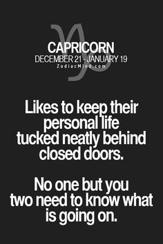 #Capricorn Exactly people always like to cause drama if given a chance I don't tell people my personal business..