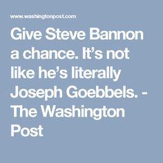 2990b939de Give Steve Bannon a chance. It s not like he s literally Joseph Goebbels. -  The Washington Post