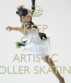 Keep Calm and love Artistic Roller Skating!!