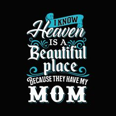 I know heaven is a beautiful place because they have my mom svg,dxf,ep – SVGTrending Miss You Mom Quotes, Mom In Heaven Quotes, Mom I Miss You, Mommy Quotes, Family Quotes, Mother Daughter Quotes, Mother Quotes, Missing Mom In Heaven, Mother In Heaven