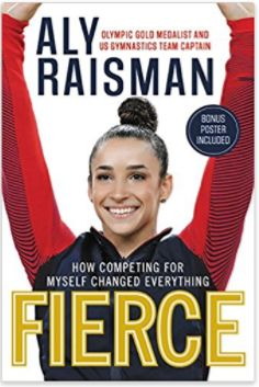 Fierce by Aly Raisman- read about her path of perseverance to two Olympic games
