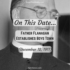 """""""On This Date → Father Flanagan Establishes Boys Town (December On This Date, December 12, Father, Dating, Twitter, Boys, Pai, Baby Boys, Quotes"""