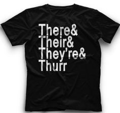 There And Their and They're And Thurr TShirt by CoolFunnyTshirts, $15.00
