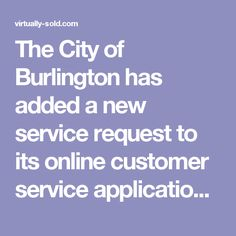 The City of Burlington has added a new service request to its online customer service application (www.burlington.ca/servicerequests) that makes it easier for residents to report sightings of nuisance signs.