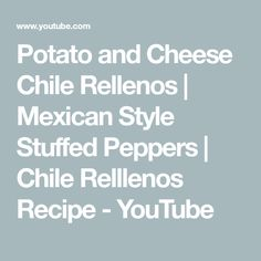 Potato and Cheese Chile Rellenos | Mexican Style Stuffed Peppers | Chile Relllenos Recipe Stuffed Poblanos, Stuffed Poblano Peppers, Mexican Rice Recipes, How To Cook Potatoes, Mexican Style, Cheese Recipes, No Cook Meals, Chile, Cooking