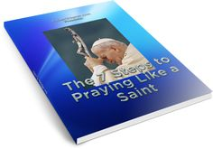 Free eBook Guide: The Seven Steps to Praying Like a Saint by Father Joshua Wagner