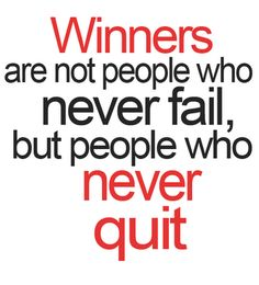 Winners are not people who never fail, but people who never quit. | Inspirational Quotes