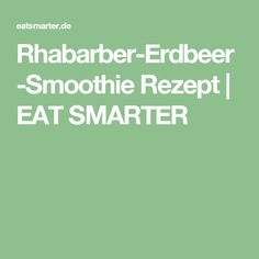 Rhabarber-Erdbeer-Smoothie Rezept   EAT SMARTER