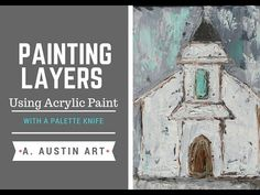 Acrylic Painting Tips: Painting in Layers/ With A Palette Knife - YouTube