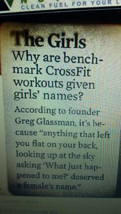 "Why are benchmark #crossfit workouts given girls' names? According to founder Greg Glassman, it's because ""anything that left you flat on your back, looking up at the sky asking 'What just happened to me?' deserved a female's name."" LOVE THIS"