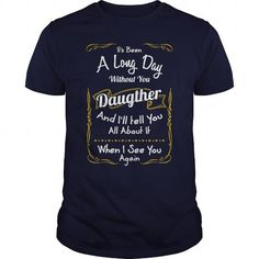 Its Been A Long Day Without You Daughter Great Gift For Any Father Or Mother - Hot Trend T-shirts