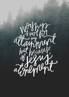 Worship is not for attainment but because of Jesus' atonement. From The Worship Project.
