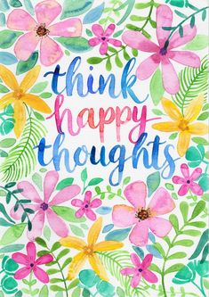 Think Happy Thoughts - Watercolour Art Print - Brush Lettering and Florals - Colourful Wall Art - - Watercolor Lettering und Blumen - Watercolor Lettering, Watercolor Quote, Brush Lettering, Hand Lettering, Decorative Lettering, Color Quotes, Art Quotes, Home Is Quotes, Monday Quotes