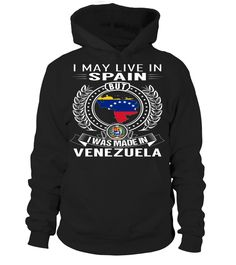 I May Live in Spain But I Was Made in Venezuela Country T-Shirt V1 #VenezuelaShirts