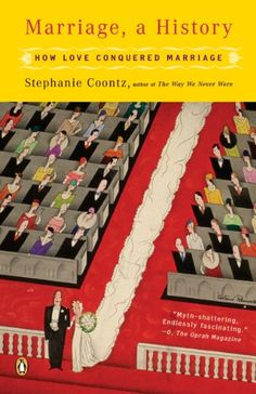 Marriage, a History: How Love Conquered Marriage by Stephanie Coontz http://www.amazon.com/dp/B002I1XRZY/ref=cm_sw_r_pi_dp_av5Dwb01AQM9F
