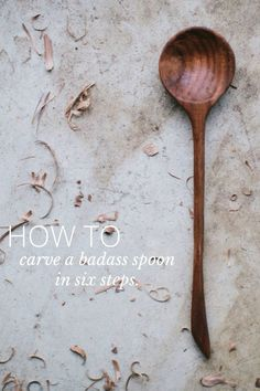carve a badass spoon in six steps. HOW TO •piece of wood (hardwoods like walnut and cherry preferred) •hook knife •carving knife •pencil •saw for rough cut •sandpaper •oil MATERIALS Draw desired shape of spoon on your board. STEP ONE With hook knife, carve
