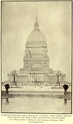 Design for a Capitol Building for a League of Nations, Paris Prize Competition, Society of Beaux Arts, Architects, Placed First, E. E. Weihe, Atelier A. Brown, Jr. San Francisco Architectural Club, San Francisco, Cal.
