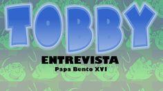 Tobby entrevista - Papa Bento XVI