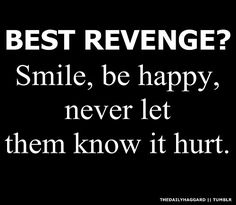 Best revenge is smile, be happy and never let them know it hurt | FOLLOW BEST LOVE QUOTES ON TUMBLR  FOR MORE LOVE QUOTES