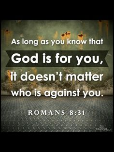 "You plus Jehovah is a majority- no matter who is on the other side- Romans 8:31 (2 Kings 6:16) . . .But he said: ""Do not be afraid, for there are more who are with us than those who are with them.. . ."