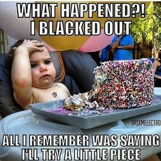What happened? I blacked out...All I remember was saying I'll try a little piece. Diet and Fitness Humor, Gym Memes, Food, Dessert, Cake, Clean Eating,  Fit,  Weight Loss, Fat, Cheat Meal, Paleo, Running, Jogging, Cardio, Training, Summer
