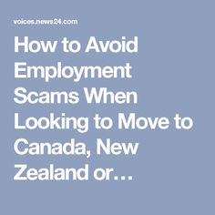 How to Avoid Employment Scams When Looking to Move to Canada, New Zealand or… Moving To Canada, News Online, New Zealand, Blog, Blogging