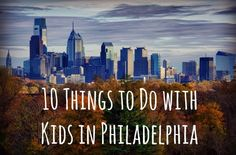10 Things to Do with Kids in Philadelphia