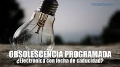 #ObsolescenciaProgramada : #Tecnología con fecha de caducidad #TecnonautaTV